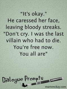 """""""It's okay."""" He caressed her face, leaving bloody streaks. """"Don't cry. I was the last villain who had to die. You're free now. You all are."""""""