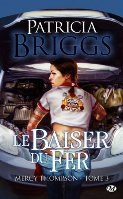 Mercy Thompson, Tome 3 : Le Baiser du Fer de Patricia Briggs