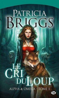 Patricia Briggs : Alpha & Om?ga T1 - Le cri du loup