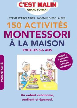 150 activités Montessori à la maison - Sylvie d'Esclaaibes