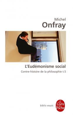 Contre-Histoire de la Philosophie - Tome 5 : L'Eudémonisme social - Michel Onfray
