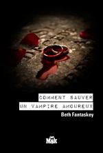 Comment sauver un vampire amoureux?