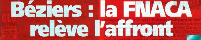 EN AVANT-PREMIERE : Un énorme « encadré » dans la Une de l'Ancien d'Algérie du mois d'avril  «Béziers :  La FNACA relève l'affront »
