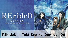 RErideD : Toki Koe no Derrida 06