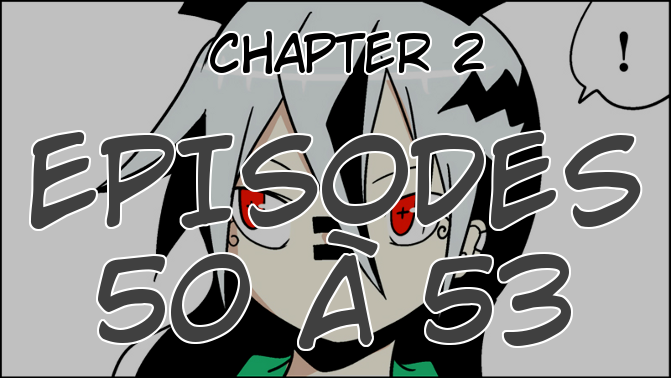 Chapter 2, Episodes 50, 51, 52 et 53