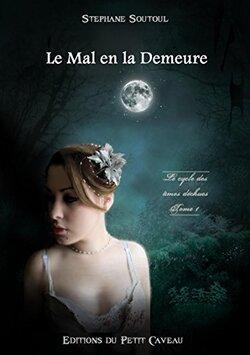 Le cycle des âmes déchues, T1 : Le Mal en la Demeure de Stéphane Soutoul