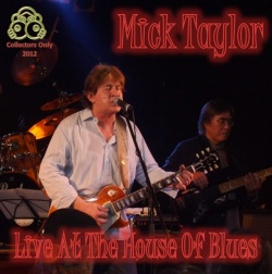 MICK TAYLOR - Live At The House Of Blues
