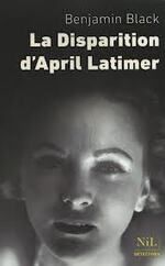 La disparition d'April Latimer   Benjamin Black