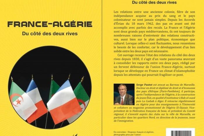 """A lire - """"France-Algérie du côté des deux rives"""" de Serge Pautot : une volonté farouche de maintenir le dialogue"""