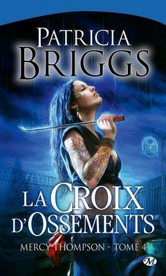 Patricia Briggs : Mercy Thompson T4 - La croix d'Ossements