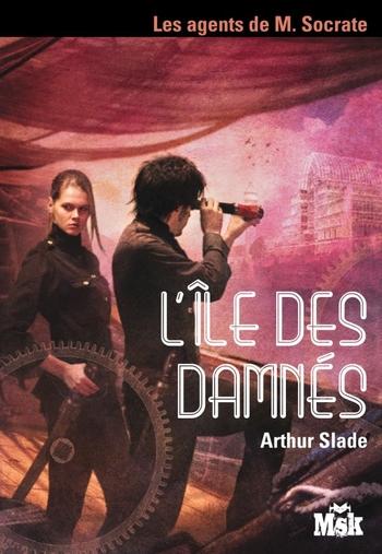 Les agents de M. Socrate 4- L'île des damnés - Arthur Slade
