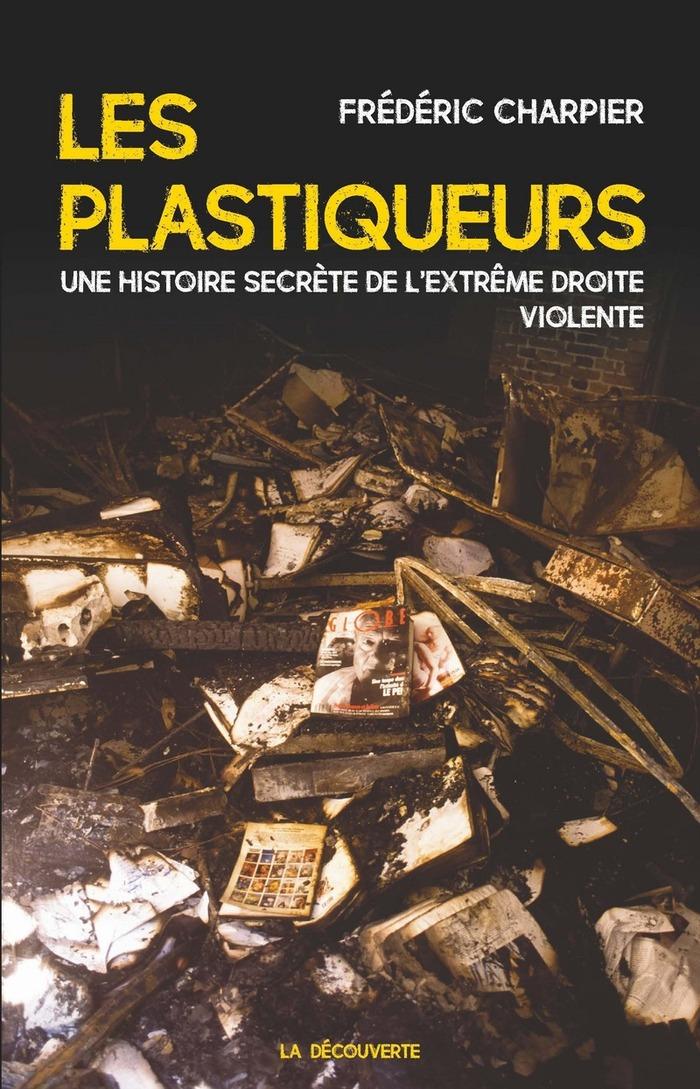 Les plastiqueurs : Une histoire secrète de l'extrême droite violente