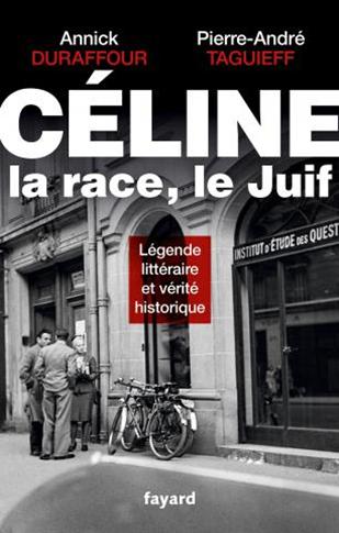 Annick Duraffour et Pierre-André Taguieff, Céline, la race, le juif, Fayard 2017.