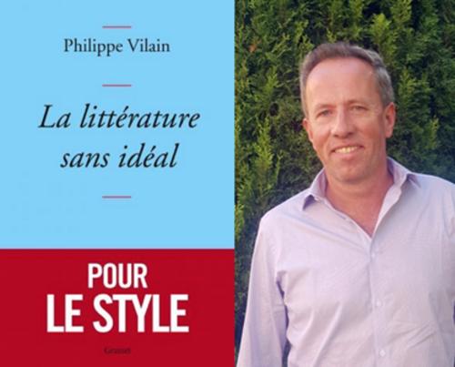 Philippe Vilain, La littérature sans idéal, Grasset, 2017