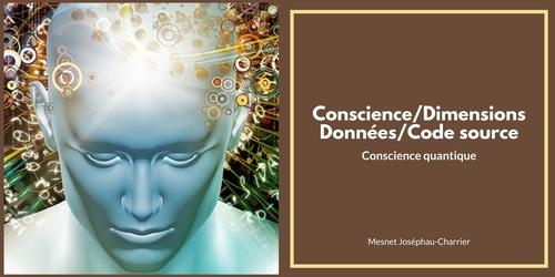Conscience/Dimensions, données quantiques, code Source