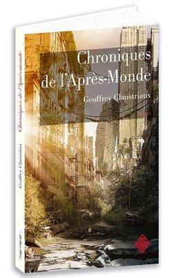 Chroniques de l'Après-Monde - Geoffrey Claustriaux