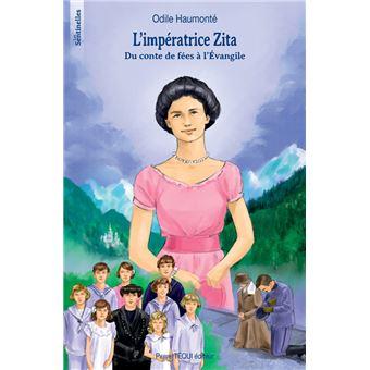 L'impératrice Zita ; du conte de fées à l'évangile - Odile Haumonté