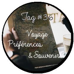Tag #36 | Voyage: Préférences & Souvenirs