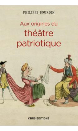 Aux origines du théâtre patriotique - Philippe Bourdin