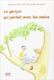 Le garçon qui parlait avec ses mains de Sandrine Beau et Gwanaëlle Dumont