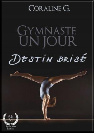 Gymnaste d'un jour Destin brisé de Coraline G.