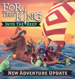 SORTIE : For The king, Into the Deep*