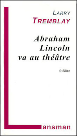 Abraham Lincoln va au théâtre, de Larry Tremblay