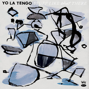 Fakebook deuxième!: Yo La Tengo - Stuff like that there (2015)