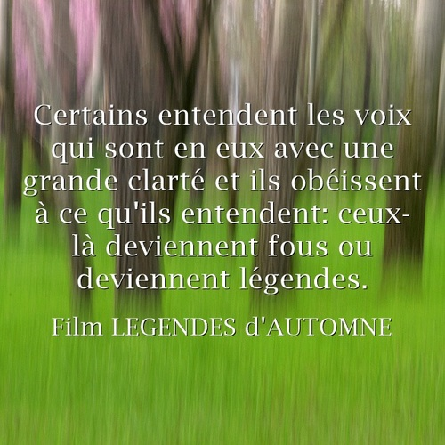 Citation du film LEGENDES d'AUTOMNE