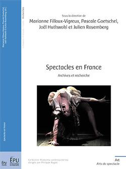 Spectacles en France. Archives et recherche - Marianne Filloux-Vigreux Pascale Goetschel Joël Huthwohl  et Julien Rosemberg