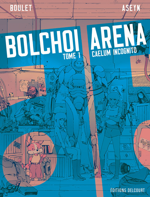 Bolchoi arena - Tome 01 Caelum incognito - Boulet & Aseyn