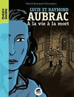 Lucie et Raymond Aubrac, A la vie à la mort, P. BOUSQUET-SCHNEEWEIS