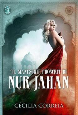 Le manuscrit proscrit de Nur Jahan - Cécilia Correia