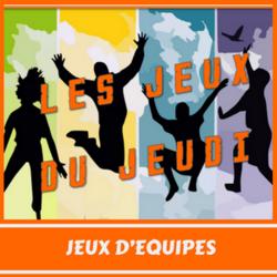 Les JEUX du JEUDI - Esprit d'Equipe (1)