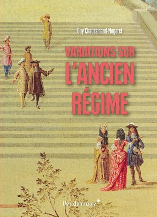 Variations sur l'Ancien Régime - Guy Chaussinand-Nogaret