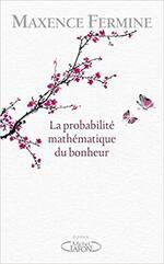 La probabilité mathématique du bonheur, Maxence FIRMINE