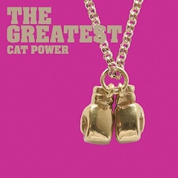 My Daughter's Choice # 22 : Cat Power - The Greatest (2006)