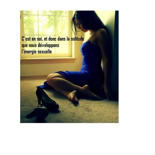 L'énergie sexuelle ne se déploit que dans la solitude