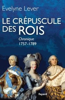Le Crépuscule des Rois, Chronique, 1757-1789 ; Evelyne Lever