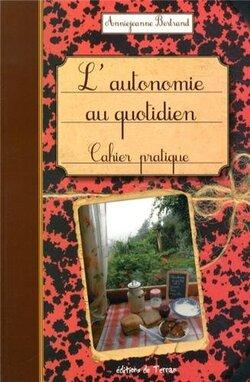 L'autonomie au quotidien Cahier pratique (Anniejeanne BERTRAND )
