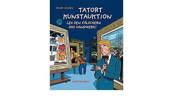 Tatort Kunstauktion: Leg den Fälschern das Handwerk : Anna Nilsen, Ann  Lecker-Chewiwi: Amazon.de: Bücher
