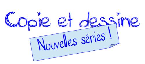Copie et Dessine nouvelles séries