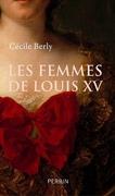 Les Femmes de Louis XV ; Cécile Berly
