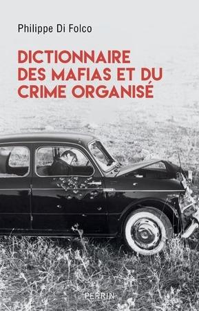 Dictionnaire des mafias et du crime organisé -  Philippe Di Folco