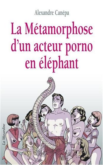 La métamorphose d'un acteur porno en éléphant - Alexandre Canépa