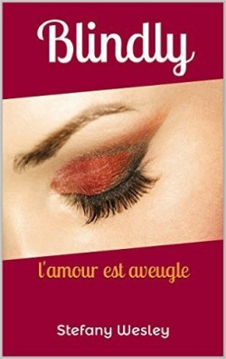 Blindly : l'amour est aveugle - Stefany Wesley
