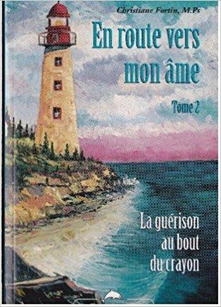 EN ROUTE VERS MON ÂME - LA GUÉRISON AU BOUT DU CRAYON, TOME 2