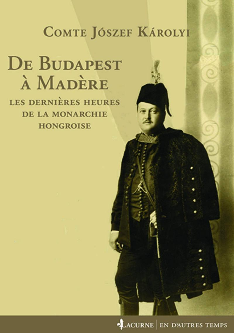 De Budapest à Madère : Les dernières heures de la monarchie hongroise