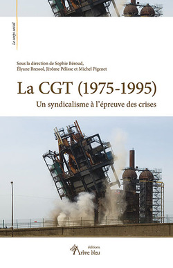 La CGT, 1975-1995. Un syndicalisme à l'épreuve des crises