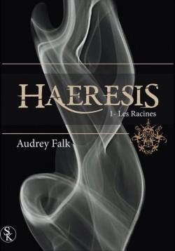 Haeresis, Tome 1 : Les Racines de Audrey Falk